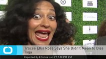 Tracee Ellis Ross Says She Didn't Mean to Diss Tyga