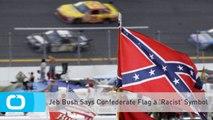 Jeb Bush Says Confederate Flag a 'Racist' Symbol