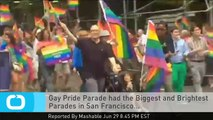 Gay Pride Parade Had the Biggest and Brightest Parades in San Francisco...