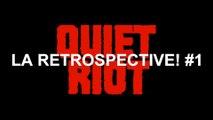 Rétrospective QUIET RIOT [La Rétrospective #1]