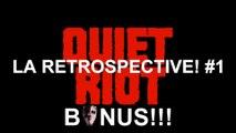 Rétrospective QUIET RIOT : les bonus [La Rétrospective #1]