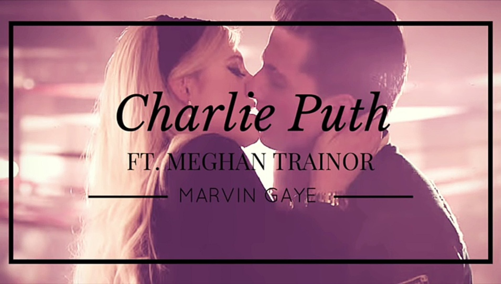 Charlie puth marvin gaye meghan trainor youtube