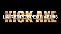 Rétrospective KICK AXE [La Retrospective #3]