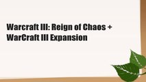Warcraft III: Reign of Chaos + WarCraft III Expansion