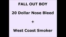 Fall Out Boy - 20 Dollar Nose Bleed + West Coast Smoker - Lyrics