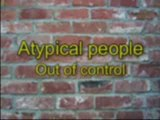 """Out of control """"Atypical people"""""""