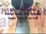 Ep. 12: Bashar Free Energy Space-Time Antenna (Audio Tones From Coil)