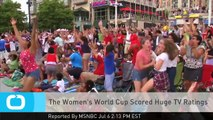 The Women's World Cup Scored Huge TV Ratings