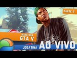 Maratona GTA 5 (Parte 5) - Gameplay Ao Vivo
