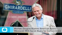 Michael Douglas Blames American Actors' Obsession With Social Media for Current Crisis