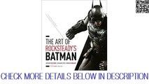 The Art of Rocksteady`s Batman: Arkham Asylum, Arkham City & Arkham Knight (Batm Video
