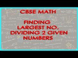Finding largest no. that divides 2 given Numbers  | CBSE Math Problems | Math Solutions