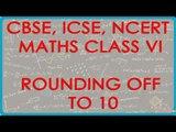 Rounding off to 10 - - CBSE ICSE NCERT Maths Class VI