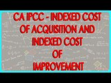 CA IPCC - Indexed cost of acquisition and indexed cost of improvement