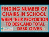 Finding Number of chairs in school when their proportion to desk, and total desk given