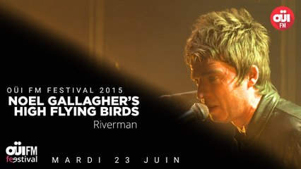 Noel Gallagher's High Flying Birds - Riverman - OÜI FM Festival 2015