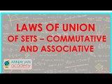 484.$ CBSE  Maths Class XI, ICSE Maths  Laws of Union of Sets - Commutative and Associative