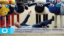 'Wallace and Gromit' Creator Aardman Animations Coming to AMPAS