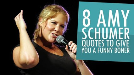 8 Amy Schumer Quotes To Give You A Funny Boner