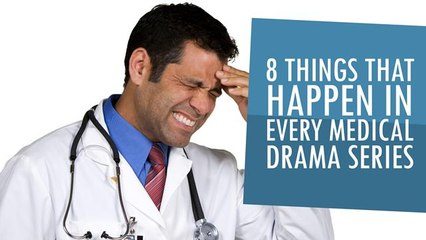 8 Things That Happen in Every Medical Drama TV Series