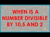 34. TBR - CBSE Class VI maths,  ICSE Class VI maths -  When is a number divisible by 10,5 and 2
