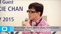 'Rush Hour' Stars Jackie Chan, Chris Tucker Reunite in China