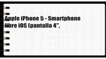 "Apple iPhone 5 - Smartphone libre iOS (pantalla 4"","