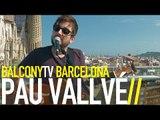 PAU VALLVÉ - I JO PENSANT EN QUAN VINDRÀS (BalconyTV)