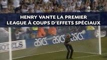 Henry vante la Premier League à coups d'effets spéciaux