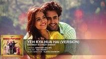 ♫ Yeh Kya Hua Hai - Ye Kya Huwa hai - (Film Version) || Full AUDIO Song || - Film Baankey ki Crazy Baraat - Full HD - Entertainment CIty