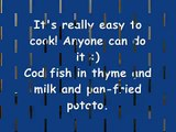 Cooking - cod fish in milk and thyme and pan-fried potatoes