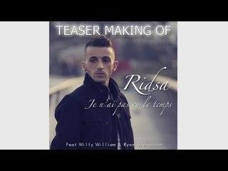 Ridsa ft Willy William & Ryan Stevenson : Je n'ai pas eu le temps ( Making Of )