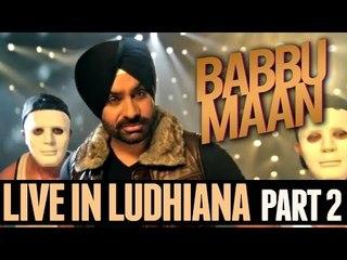 Babbu Maan - Live in Ludhiana | 2013 | Part 2