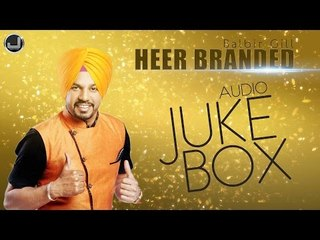 Heer Branded | Balbir Gill | Audio Jukebox | New Punjabi Song 2015 | Japas Music