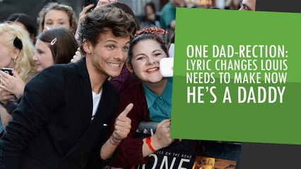 One Dad-Rection:Lyric Changes Louis Needs To Make Now He's A Daddy