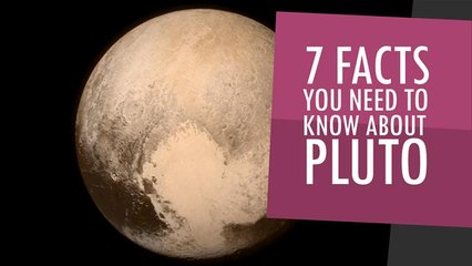 7 Facts You Need To Know About Pluto