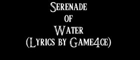 Serenade of Water with Lyrics and Vocals (Lyrics by Game4ce and OoTFreak1)