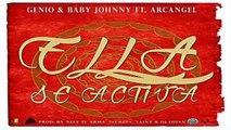 Ella Se Activa - Genio & Baby Johnny Ft. Arcangel (Original) (Flow Factory) 2015