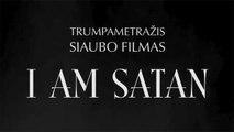 "TRUMPAMETRAŽIS SIAUBO FILMAS ""I AM SATAN"""