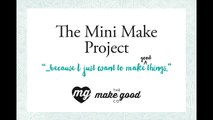 The Mini Make Project - a year of craft ideas, projects and DIY