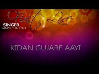 Ranbir Chauhan - Kidan Gujare Aayi
