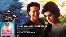♫ Chal Wahan Jaate Hain - Chal wahan jatay hain - || Full AUDIO Song || - Singer  Arijit Singh - Starring  Tiger Shroff, Kriti Sanon - Full HD - Entertainment CIty