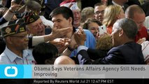 Obama Says Veterans Affairs Agency Still Needs Improving