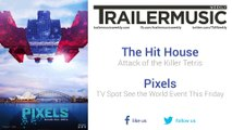Pixels - TV Spot See the World Event This Friday Music (The Hit House - Attack of the Killer Tetris)