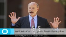 Wolf Asks Court to Uphold Death-Penalty Ban