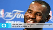 LeBron James' SpringHill Entertainment Signs Deal With Warner Bros.