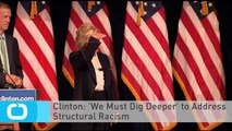Clinton: 'We Must Dig Deeper' to Address Structural Racism