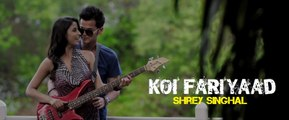 Shrey Singhal 'Koi Fariyaad' - New Hindi Songs 2015 - Official Full HD Video - New Songs 2015