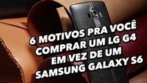 6 motivos pra você comprar um LG G4 em vez de um Samsung Galaxy S6 - TecMundo