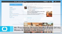 Mr Presidance: Barack Obama Shows Off His Moves At Kenya State Dinner
